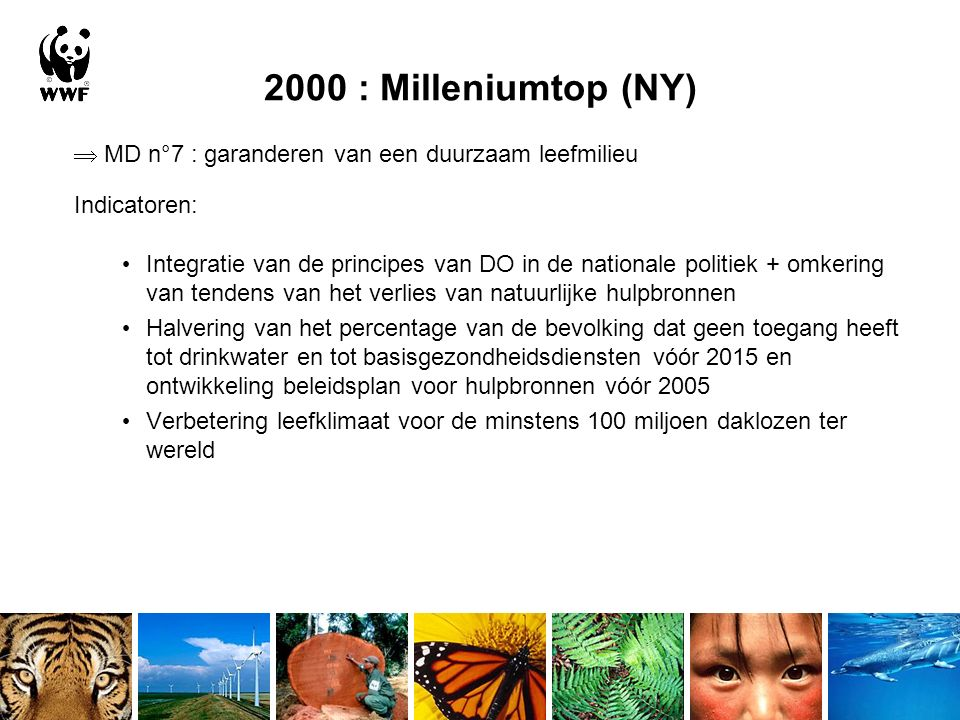 2000 : Milleniumtop (NY)  MD n°7 : garanderen van een duurzaam leefmilieu Indicatoren: Integratie van de principes van DO in de nationale politiek +