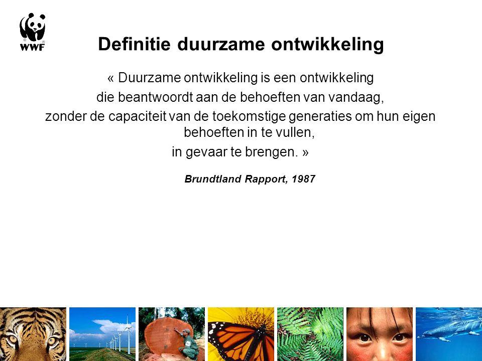 Definitie duurzame ontwikkeling « Duurzame ontwikkeling is een ontwikkeling die beantwoordt aan de behoeften van vandaag, zonder de capaciteit van de