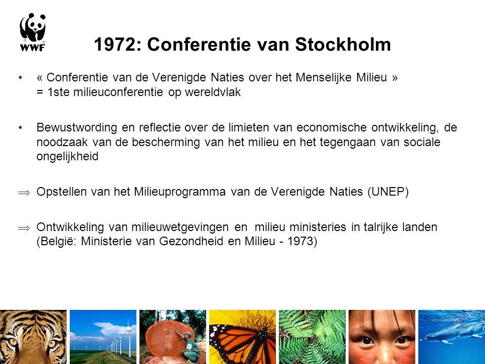 1972: Conferentie van Stockholm « Conferentie van de Verenigde Naties over het Menselijke Milieu » = 1ste milieuconferentie op wereldvlak Bewustwording en reflectie over de limieten van economische ontwikkeling, de noodzaak van de bescherming van het milieu en het tegengaan van sociale ongelijkheid  Opstellen van het Milieuprogramma van de Verenigde Naties (UNEP)  Ontwikkeling van milieuwetgevingen en milieu ministeries in talrijke landen (België: Ministerie van Gezondheid en Milieu - 1973)