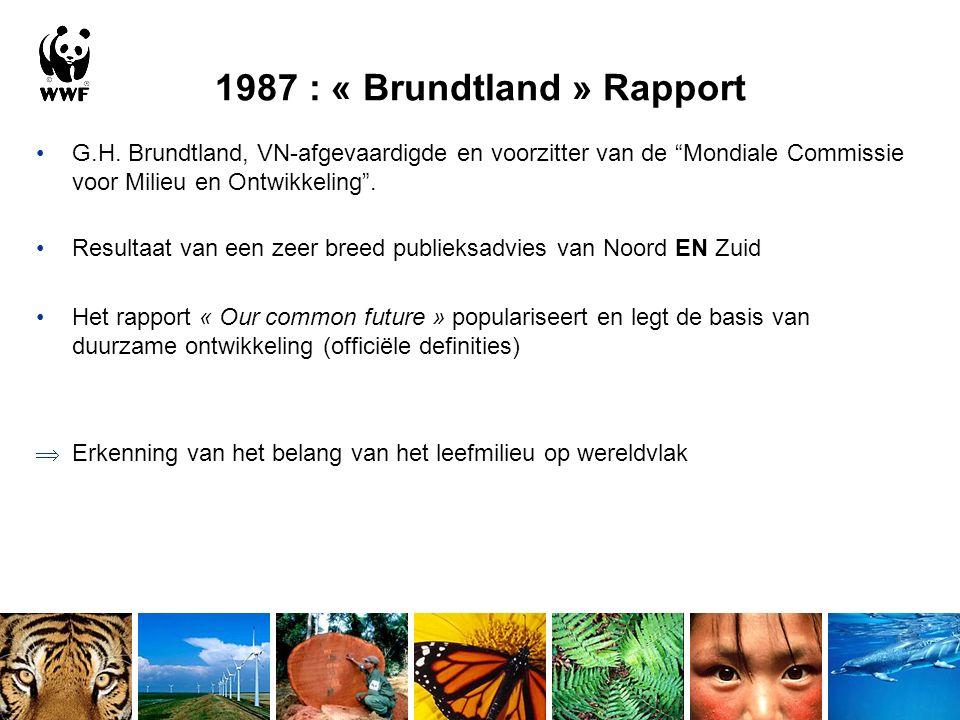 """1987 : « Brundtland » Rapport G.H. Brundtland, VN-afgevaardigde en voorzitter van de """"Mondiale Commissie voor Milieu en Ontwikkeling"""". Resultaat van e"""