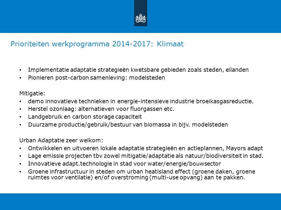Prioriteiten werkprogramma 2014-2017: Klimaat Implementatie adaptatie strategieën kwetsbare gebieden zoals steden, eilanden Pionieren post-carbon samenleving: modelsteden Mitigatie: demo innovatieve technieken in energie-intensieve industrie broeikasgasreductie.