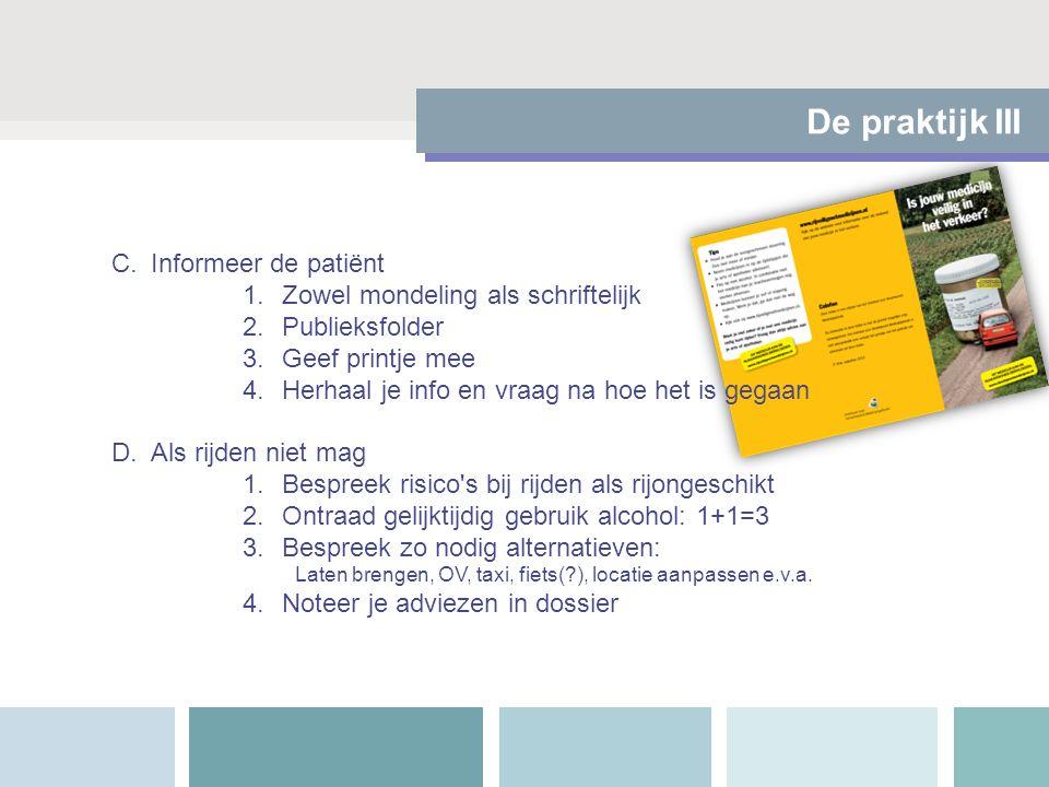 De praktijk III C.Informeer de patiënt 1.Zowel mondeling als schriftelijk 2.Publieksfolder 3.Geef printje mee 4.Herhaal je info en vraag na hoe het is