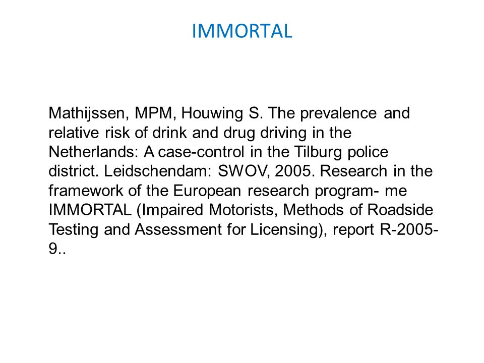 IMMORTAL Mathijssen, MPM, Houwing S. The prevalence and relative risk of drink and drug driving in the Netherlands: A case-control in the Tilburg poli