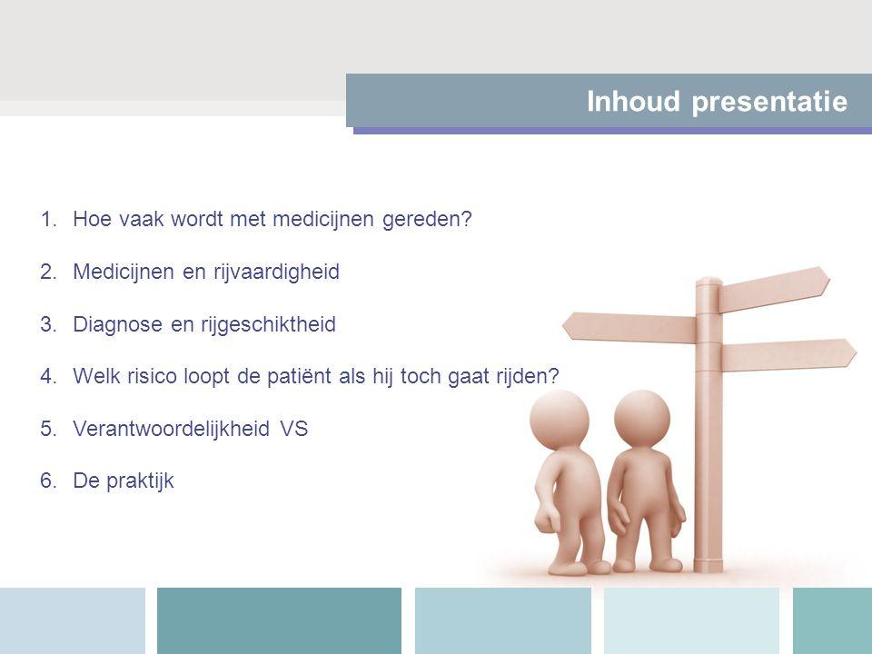 Inhoud presentatie 1.Hoe vaak wordt met medicijnen gereden? 2.Medicijnen en rijvaardigheid 3.Diagnose en rijgeschiktheid 4.Welk risico loopt de patiën