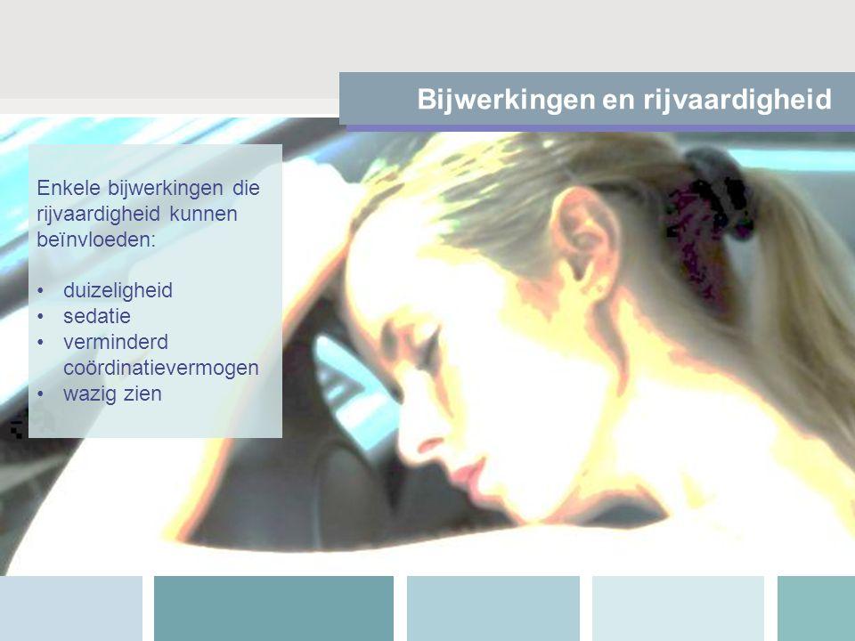 Bijwerkingen en rijvaardigheid Enkele bijwerkingen die rijvaardigheid kunnen beïnvloeden: duizeligheid sedatie verminderd coördinatievermogen wazig zi