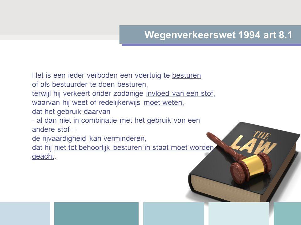 Wegenverkeerswet 1994 art 8.1 Het is een ieder verboden een voertuig te besturen of als bestuurder te doen besturen, terwijl hij verkeert onder zodani