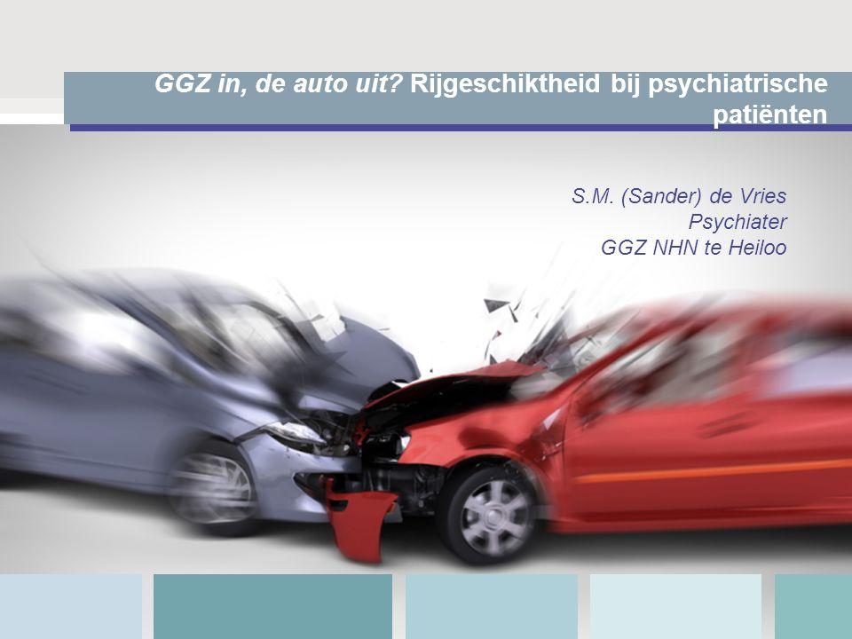 GGZ in, de auto uit? Rijgeschiktheid bij psychiatrische patiënten S.M. (Sander) de Vries Psychiater GGZ NHN te Heiloo