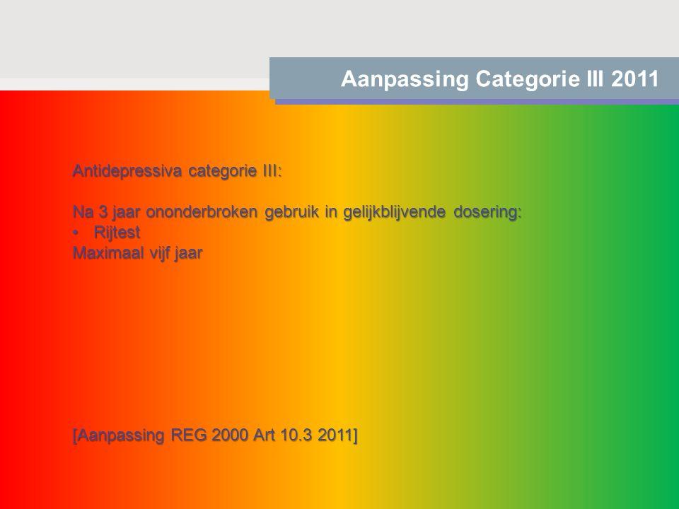 Aanpassing Categorie III 2011 Antidepressiva categorie III: Na 3 jaar ononderbroken gebruik in gelijkblijvende dosering: RijtestRijtest Maximaal vijf