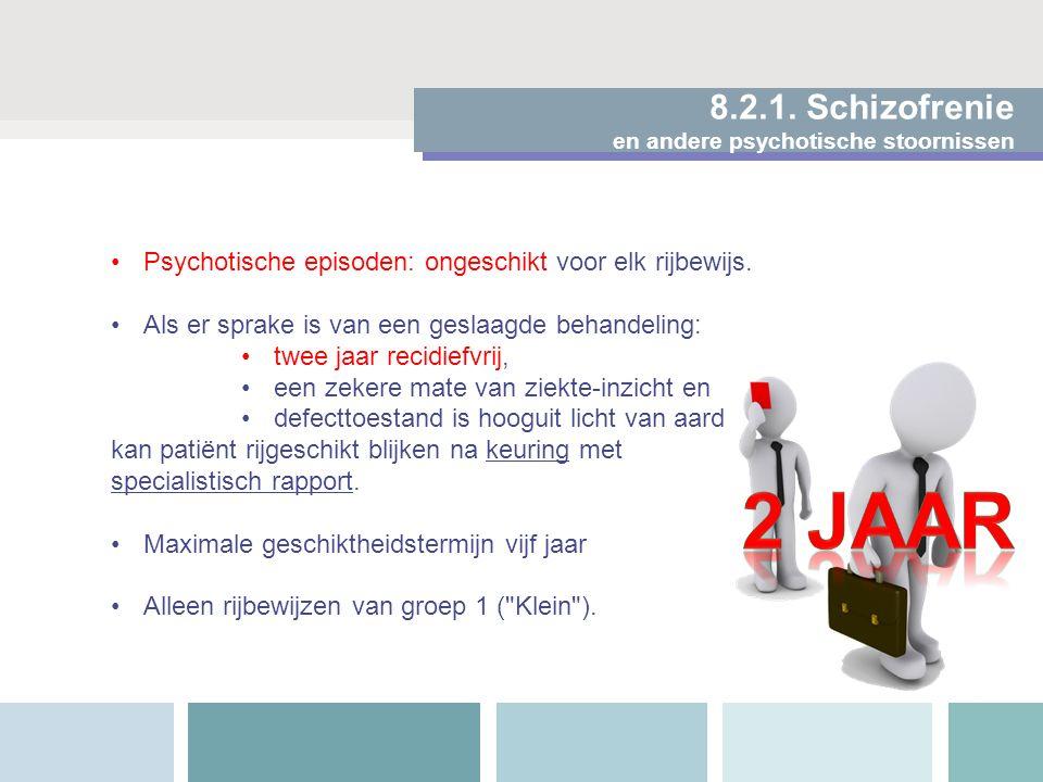 8.2.1. Schizofrenie en andere psychotische stoornissen Psychotische episoden: ongeschikt voor elk rijbewijs. Als er sprake is van een geslaagde behand