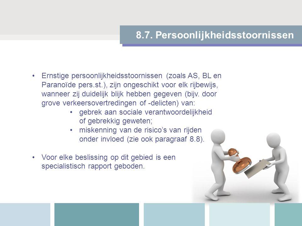 8.7. Persoonlijkheidsstoornissen Ernstige persoonlijkheidsstoornissen (zoals AS, BL en Paranoïde pers.st.), zijn ongeschikt voor elk rijbewijs, wannee