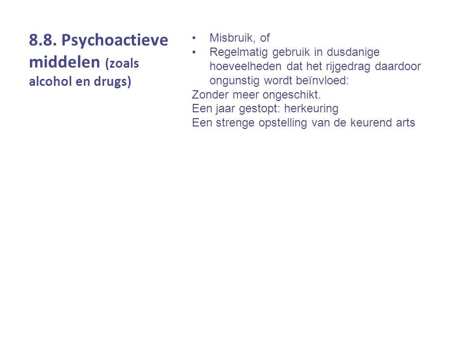 8.8. Psychoactieve middelen (zoals alcohol en drugs) Misbruik, of Regelmatig gebruik in dusdanige hoeveelheden dat het rijgedrag daardoor ongunstig wo