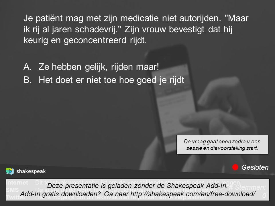 Je patiënt mag met zijn medicatie niet autorijden.