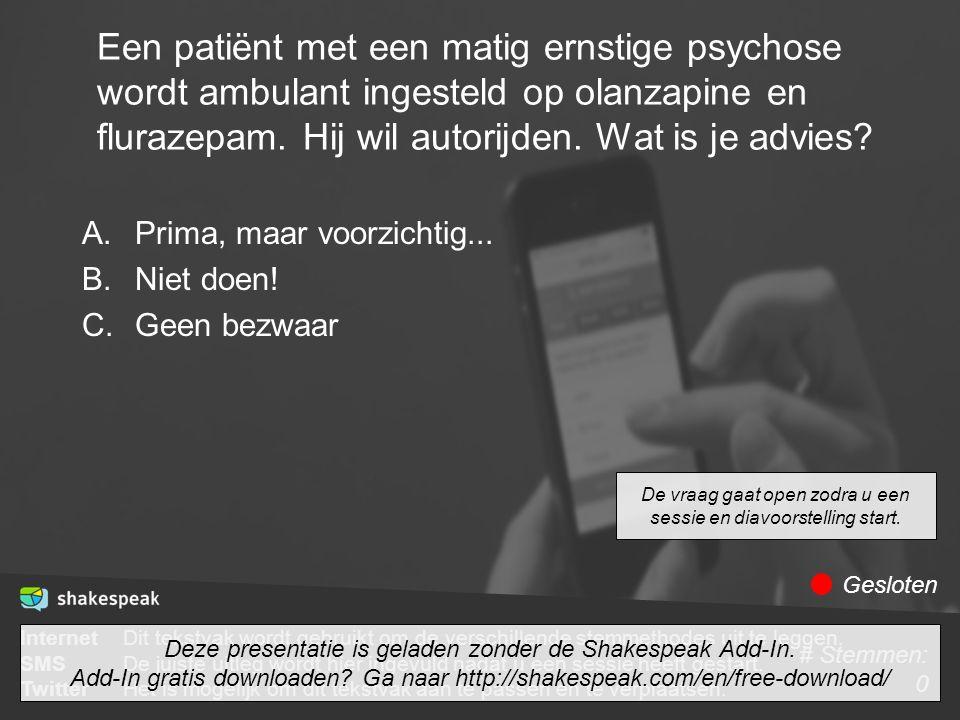 Een patiënt met een matig ernstige psychose wordt ambulant ingesteld op olanzapine en flurazepam. Hij wil autorijden. Wat is je advies? A.Prima, maar