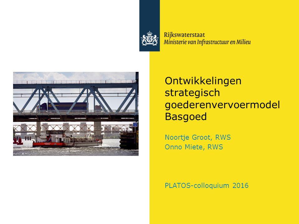 Ontwikkelingen strategisch goederenvervoermodel Basgoed Noortje Groot, RWS Onno Miete, RWS PLATOS-colloquium 2016