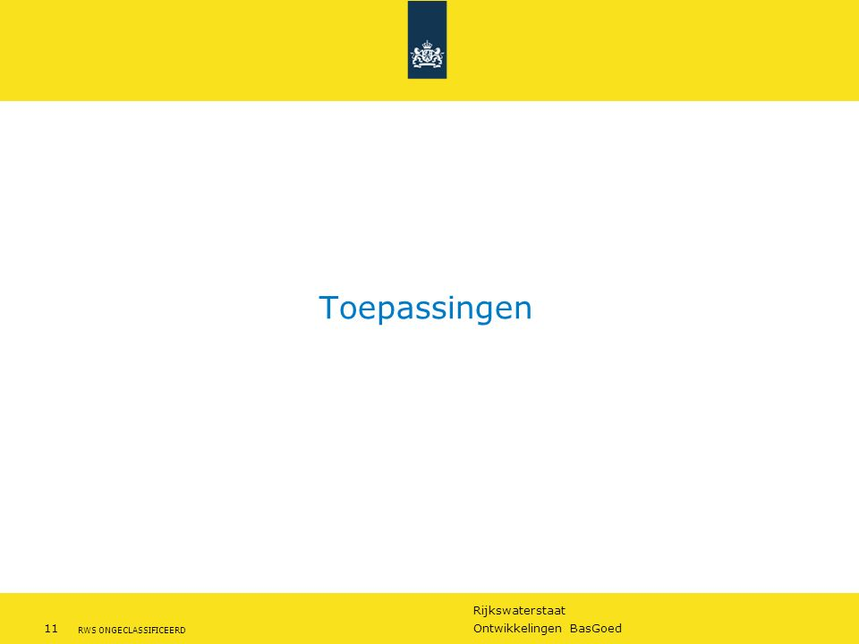 Rijkswaterstaat 11Ontwikkelingen BasGoed RWS ONGECLASSIFICEERD Toepassingen