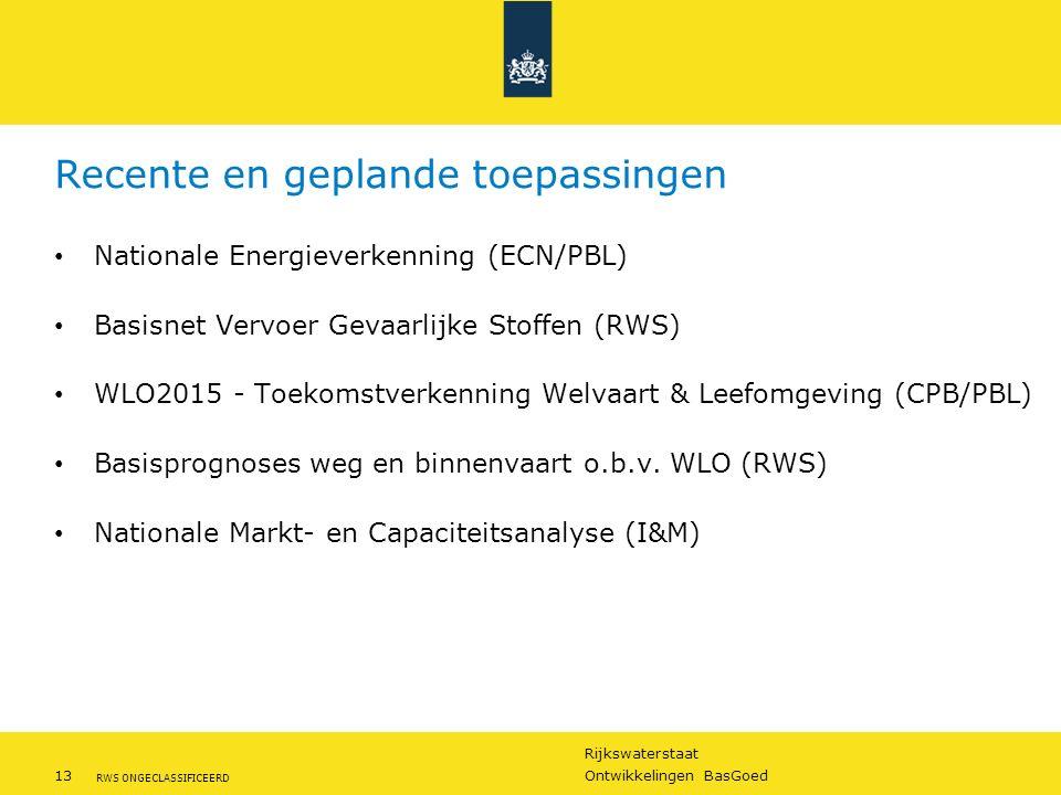 Rijkswaterstaat 13Ontwikkelingen BasGoed RWS ONGECLASSIFICEERD Nationale Energieverkenning (ECN/PBL) Basisnet Vervoer Gevaarlijke Stoffen (RWS) WLO201