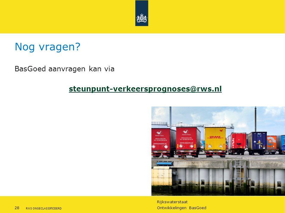 Rijkswaterstaat 28Ontwikkelingen BasGoed RWS ONGECLASSIFICEERD Nog vragen? BasGoed aanvragen kan via steunpunt-verkeersprognoses@rws.nl