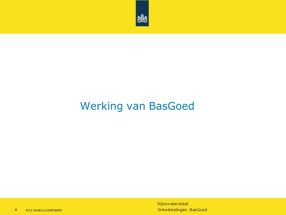 Rijkswaterstaat 5Ontwikkelingen BasGoed RWS ONGECLASSIFICEERD Hoe werkt BasGoed.