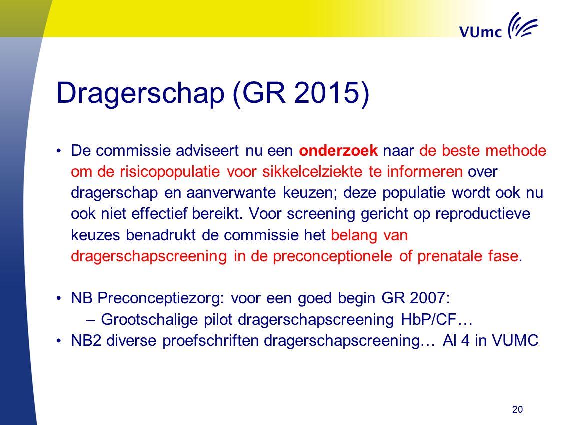 Dragerschap (GR 2015) De commissie adviseert nu een onderzoek naar de beste methode om de risicopopulatie voor sikkelcelziekte te informeren over dragerschap en aanverwante keuzen; deze populatie wordt ook nu ook niet effectief bereikt.