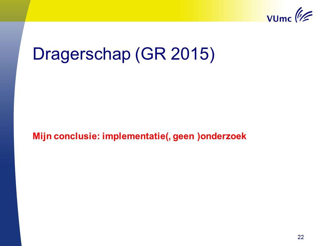 Dragerschap (GR 2015) Mijn conclusie: implementatie(, geen )onderzoek 22
