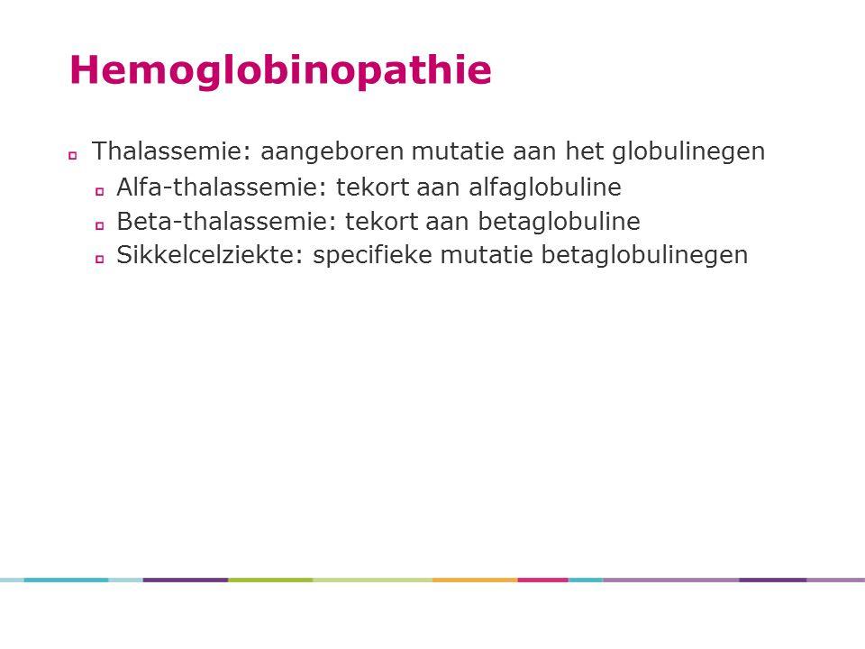Hemoglobinopathie Thalassemie: aangeboren mutatie aan het globulinegen Alfa-thalassemie: tekort aan alfaglobuline Beta-thalassemie: tekort aan betaglobuline Sikkelcelziekte: specifieke mutatie betaglobulinegen