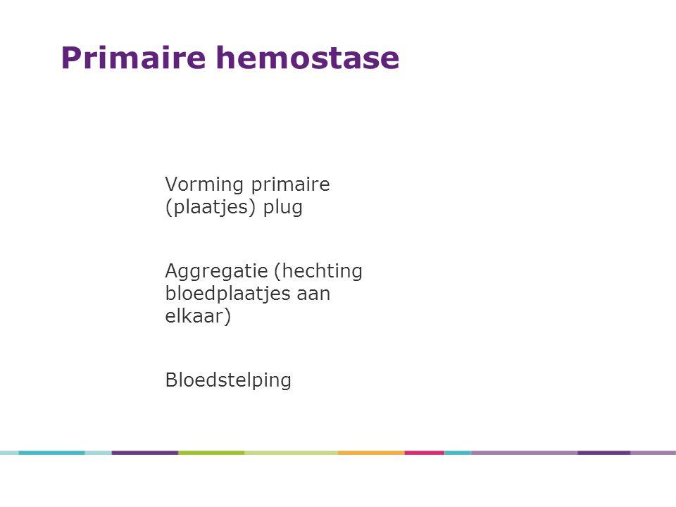 Vorming primaire (plaatjes) plug Aggregatie (hechting bloedplaatjes aan elkaar) Bloedstelping Primaire hemostase