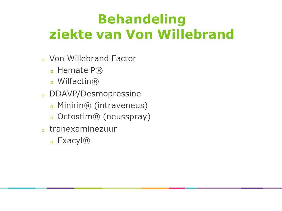 Von Willebrand Factor Hemate P® Wilfactin® DDAVP/Desmopressine Minirin® (intraveneus) Octostim® (neusspray) tranexaminezuur Exacyl® Behandeling ziekte van Von Willebrand