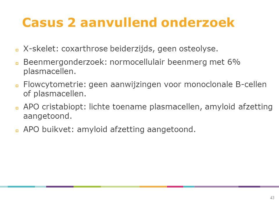 Casus 2 aanvullend onderzoek X-skelet: coxarthrose beiderzijds, geen osteolyse. Beenmergonderzoek: normocellulair beenmerg met 6% plasmacellen. Flowcy