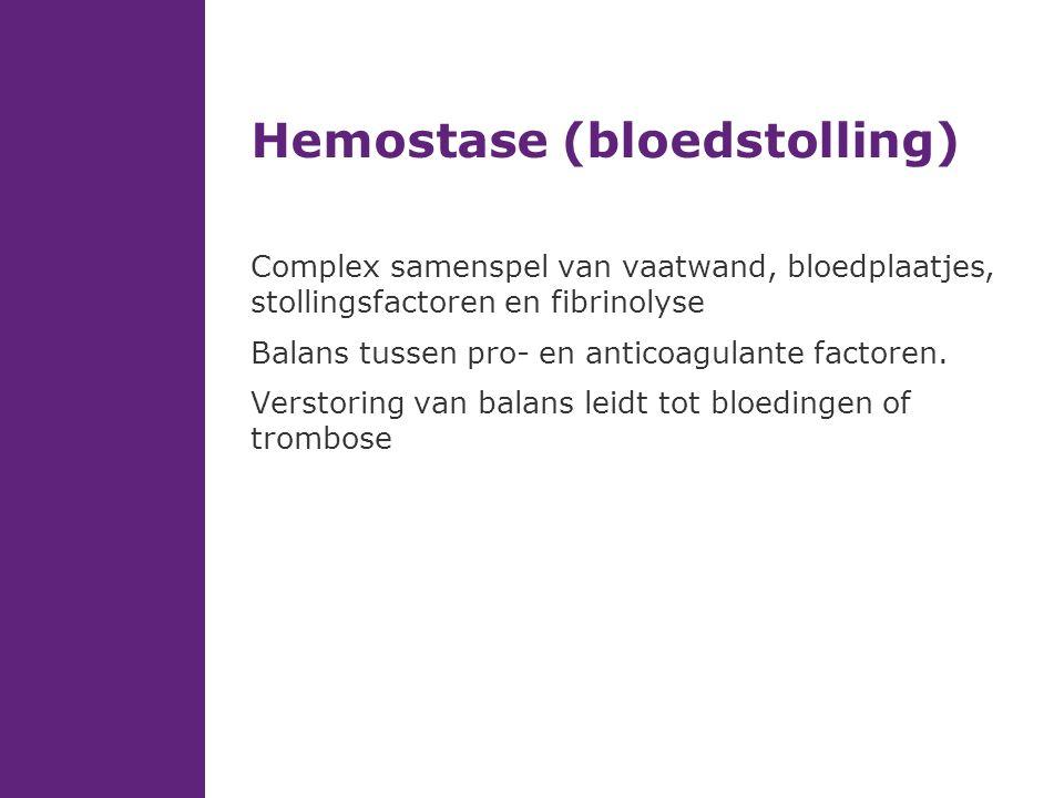 Hemostase (bloedstolling) Complex samenspel van vaatwand, bloedplaatjes, stollingsfactoren en fibrinolyse Balans tussen pro- en anticoagulante factore