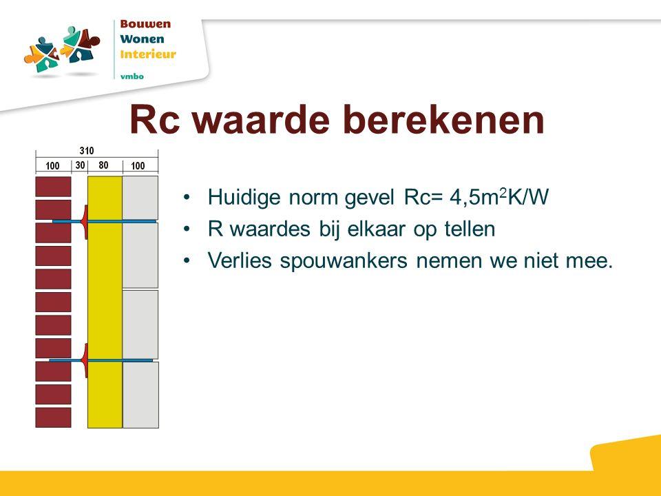 Rc waarde berekenen Huidige norm gevel Rc= 4,5m 2 K/W R waardes bij elkaar op tellen Verlies spouwankers nemen we niet mee.