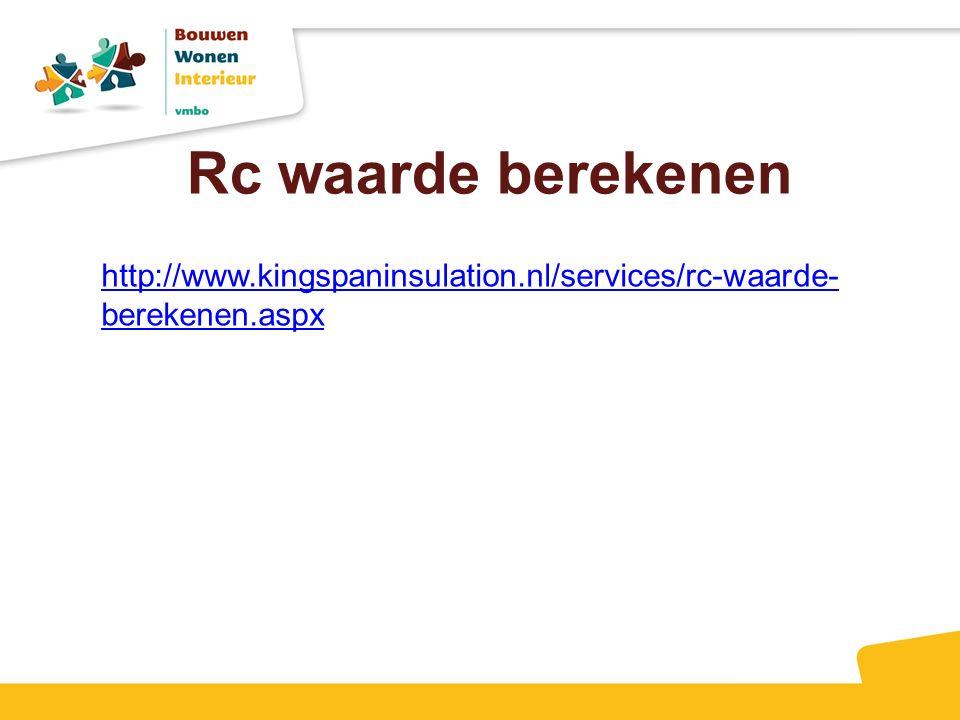 Rc waarde berekenen http://www.kingspaninsulation.nl/services/rc-waarde- berekenen.aspx