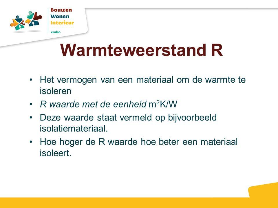 Warmteweerstand R Het vermogen van een materiaal om de warmte te isoleren R waarde met de eenheid m 2 K/W Deze waarde staat vermeld op bijvoorbeeld is