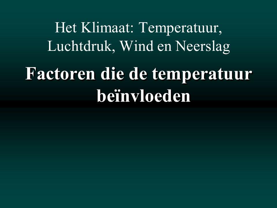 Het Klimaat: Temperatuur, Luchtdruk, Wind en Neerslag Factoren die de temperatuur beïnvloeden