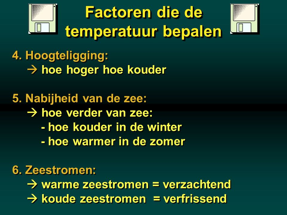 Factoren die de temperatuur bepalen 4. Hoogteligging:  hoe hoger hoe kouder 5. Nabijheid van de zee:  hoe verder van zee: - hoe kouder in de winter
