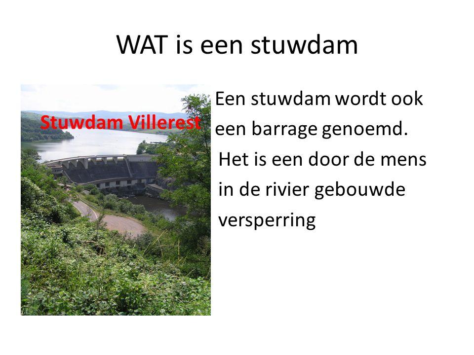 WAT is een stuwdam Een stuwdam wordt ook een barrage genoemd. Het is een door de mens in de rivier gebouwde versperring Stuwdam Villerest