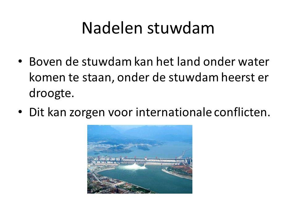 Nadelen stuwdam Boven de stuwdam kan het land onder water komen te staan, onder de stuwdam heerst er droogte. Dit kan zorgen voor internationale confl