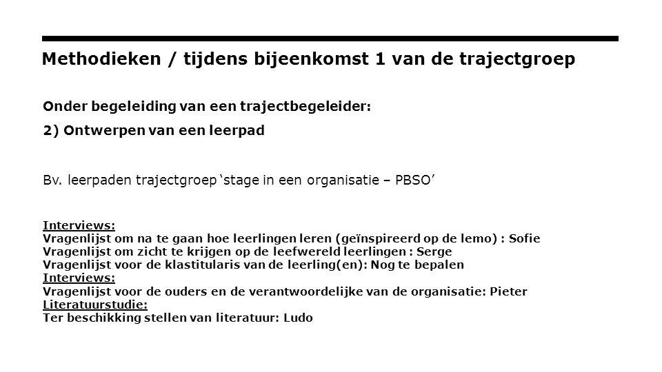 Methodieken / tijdens bijeenkomst 1 van de trajectgroep Onder begeleiding van een trajectbegeleider: 2) Ontwerpen van een leerpad Bv.