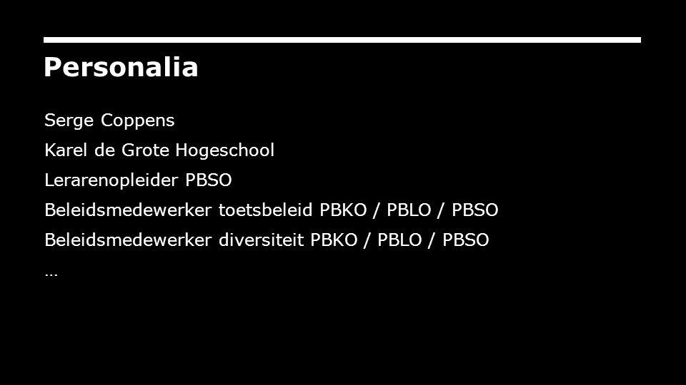 Personalia Serge Coppens Karel de Grote Hogeschool Lerarenopleider PBSO Beleidsmedewerker toetsbeleid PBKO / PBLO / PBSO Beleidsmedewerker diversiteit PBKO / PBLO / PBSO …