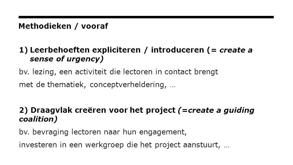 Methodieken / vooraf 1)Leerbehoeften expliciteren / introduceren (= create a sense of urgency) bv.