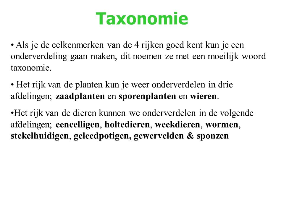 Taxonomie Als je de celkenmerken van de 4 rijken goed kent kun je een onderverdeling gaan maken, dit noemen ze met een moeilijk woord taxonomie. Het r