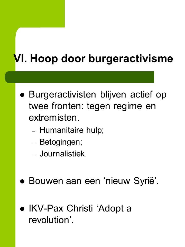 VI. Hoop door burgeractivisme Burgeractivisten blijven actief op twee fronten: tegen regime en extremisten. – Humanitaire hulp; – Betogingen; – Journa
