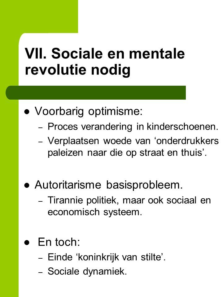 VII. Sociale en mentale revolutie nodig Voorbarig optimisme: – Proces verandering in kinderschoenen. – Verplaatsen woede van 'onderdrukkers paleizen n
