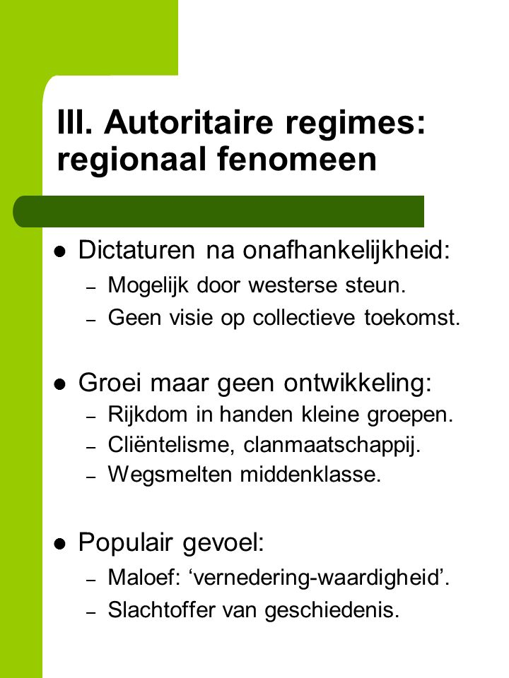 III. Autoritaire regimes: regionaal fenomeen Dictaturen na onafhankelijkheid: – Mogelijk door westerse steun. – Geen visie op collectieve toekomst. Gr