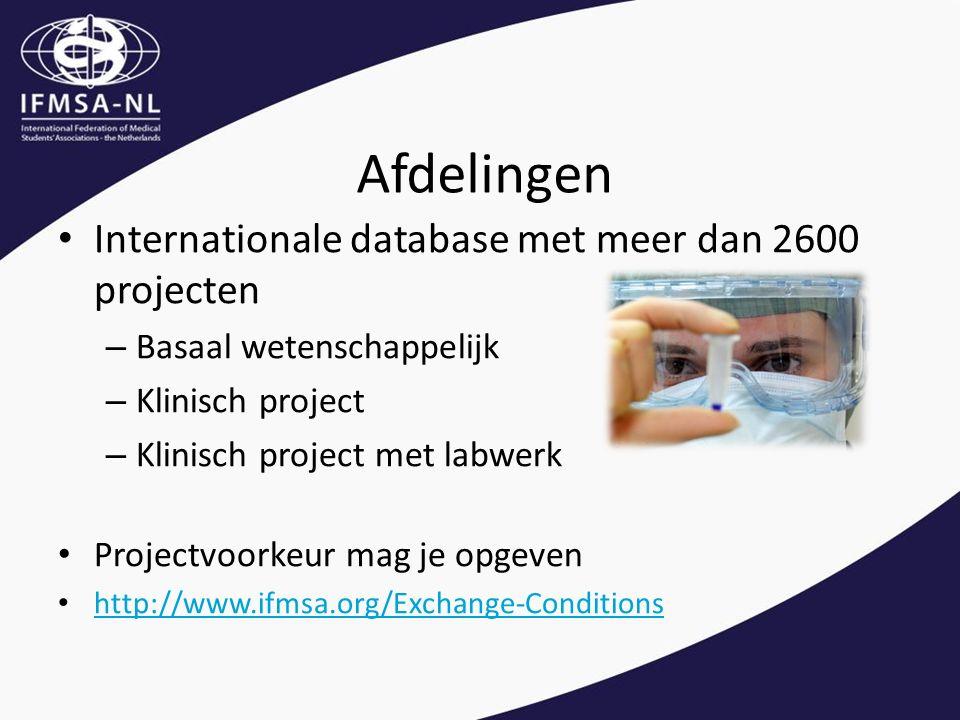 Afdelingen Internationale database met meer dan 2600 projecten – Basaal wetenschappelijk – Klinisch project – Klinisch project met labwerk Projectvoorkeur mag je opgeven http://www.ifmsa.org/Exchange-Conditions