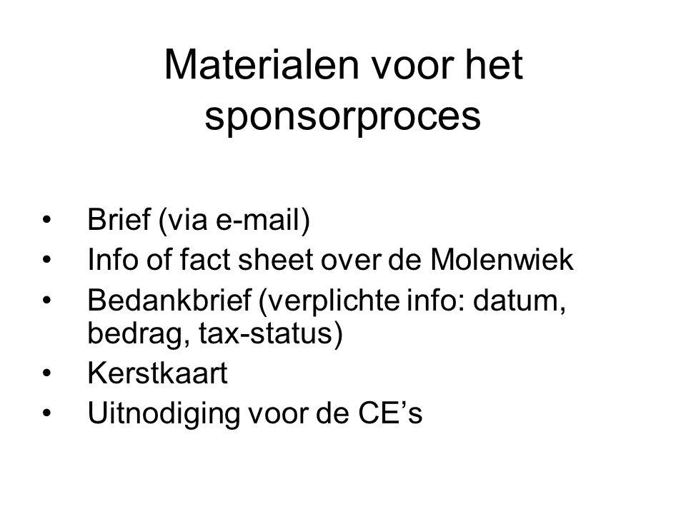 Materialen voor het sponsorproces Brief (via e-mail) Info of fact sheet over de Molenwiek Bedankbrief (verplichte info: datum, bedrag, tax-status) Kerstkaart Uitnodiging voor de CE's