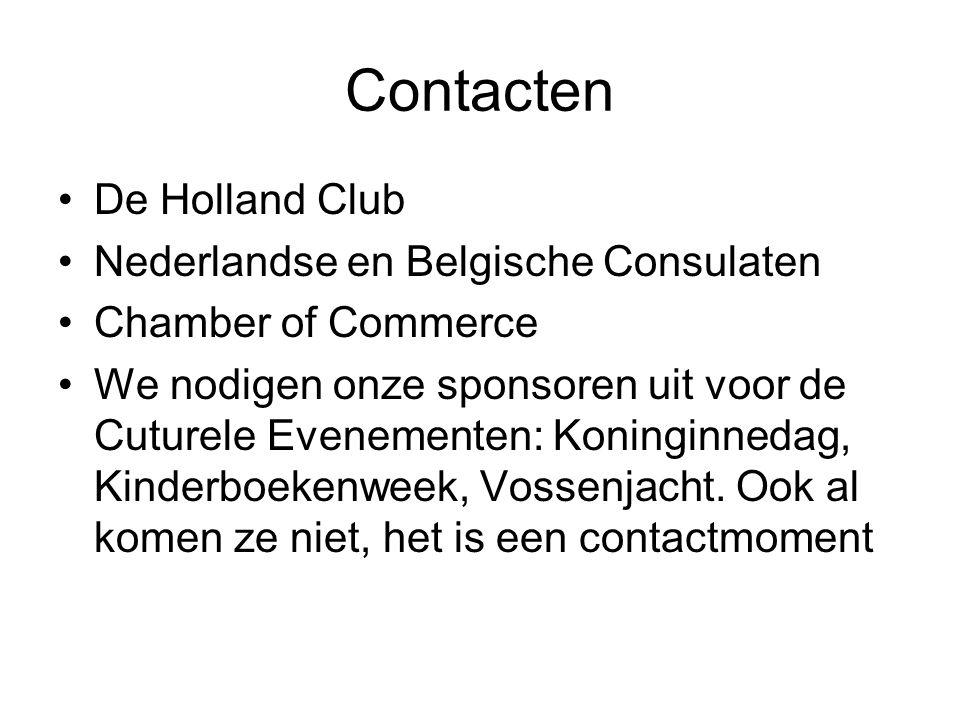 Contacten De Holland Club Nederlandse en Belgische Consulaten Chamber of Commerce We nodigen onze sponsoren uit voor de Cuturele Evenementen: Koninginnedag, Kinderboekenweek, Vossenjacht.