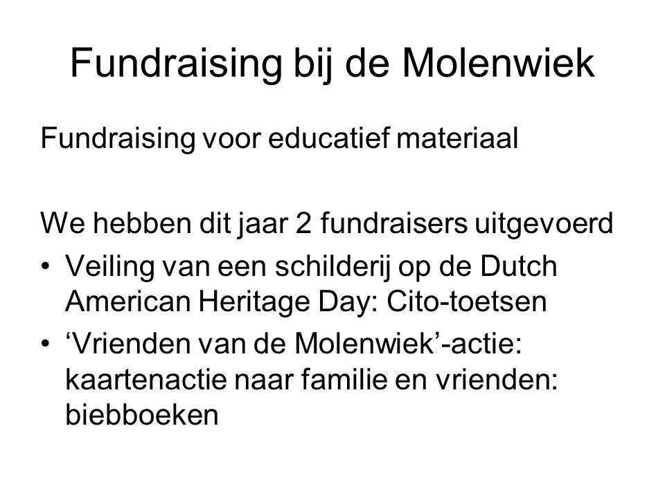 Fundraising bij de Molenwiek Fundraising voor educatief materiaal We hebben dit jaar 2 fundraisers uitgevoerd Veiling van een schilderij op de Dutch American Heritage Day: Cito-toetsen 'Vrienden van de Molenwiek'-actie: kaartenactie naar familie en vrienden: biebboeken