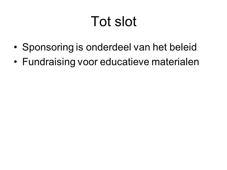 Tot slot Sponsoring is onderdeel van het beleid Fundraising voor educatieve materialen