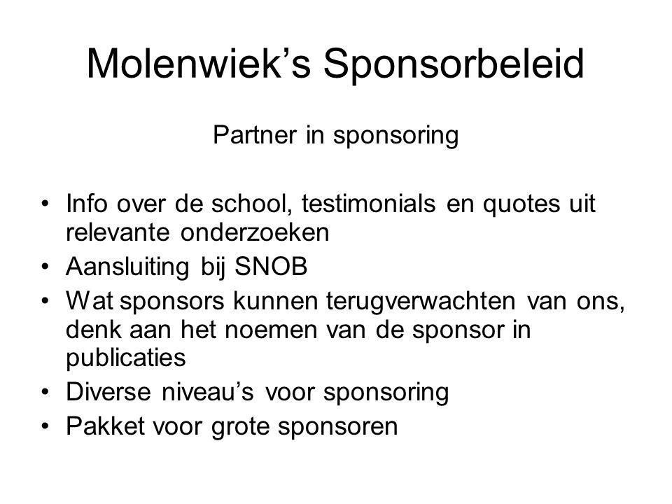 Molenwiek's Sponsorbeleid Partner in sponsoring Info over de school, testimonials en quotes uit relevante onderzoeken Aansluiting bij SNOB Wat sponsors kunnen terugverwachten van ons, denk aan het noemen van de sponsor in publicaties Diverse niveau's voor sponsoring Pakket voor grote sponsoren