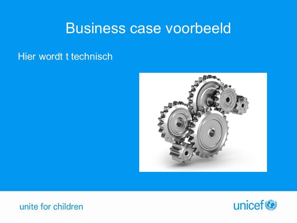 Business case voorbeeld Hier wordt t technisch